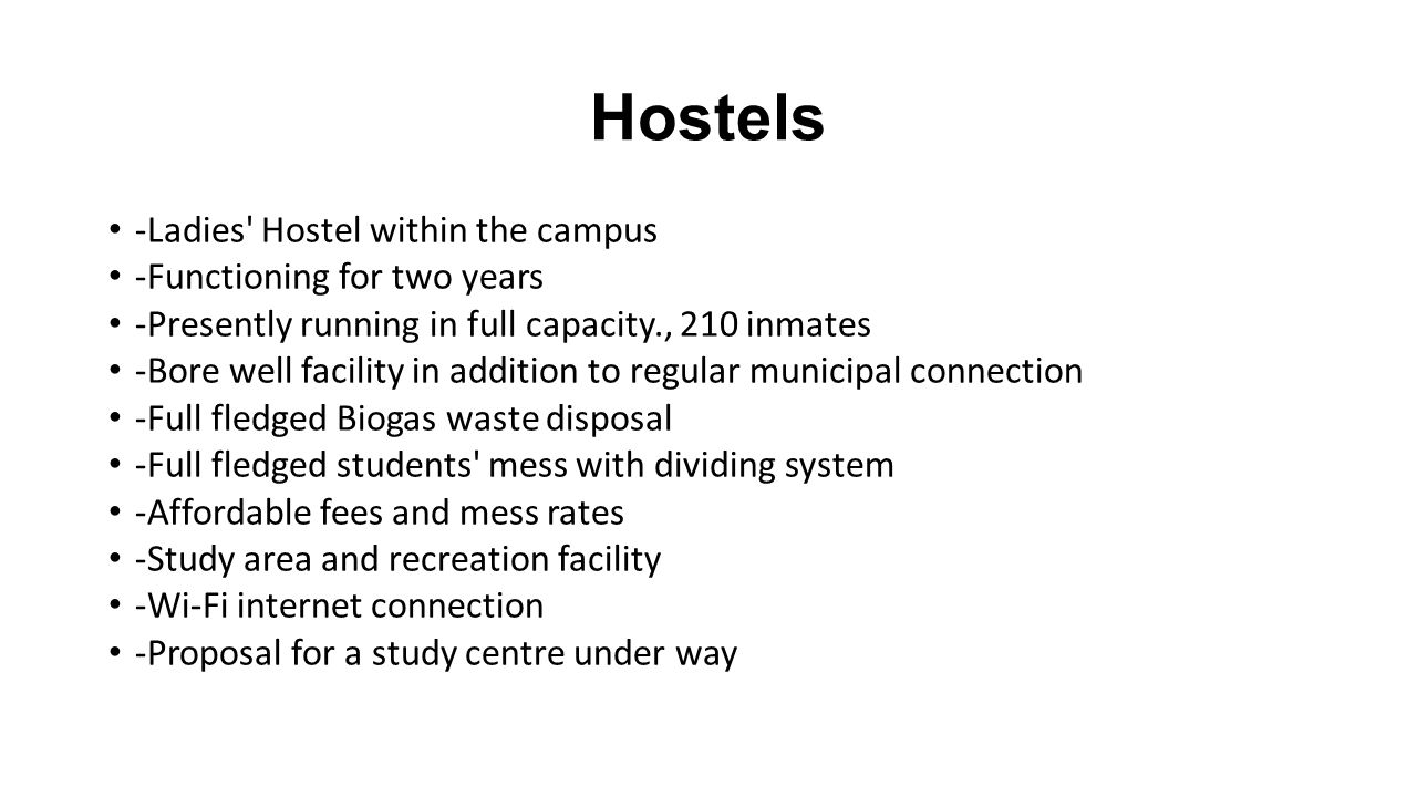 Hostels -Ladies Hostel within the campus -Functioning for two years