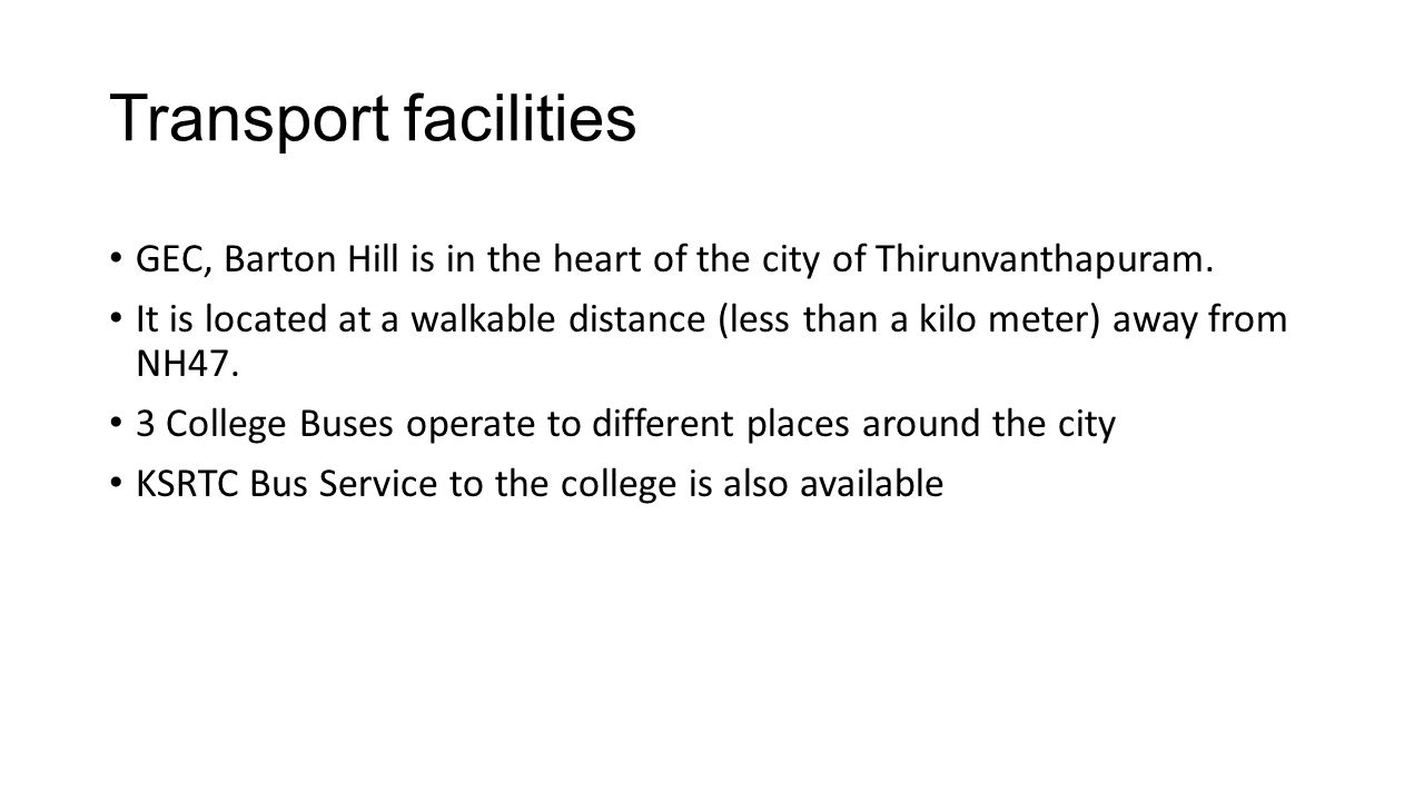Transport facilities GEC, Barton Hill is in the heart of the city of Thirunvanthapuram.