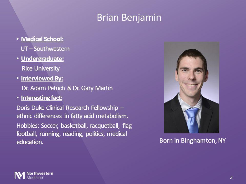 Brian Benjamin Medical School: UT – Southwestern Undergraduate: