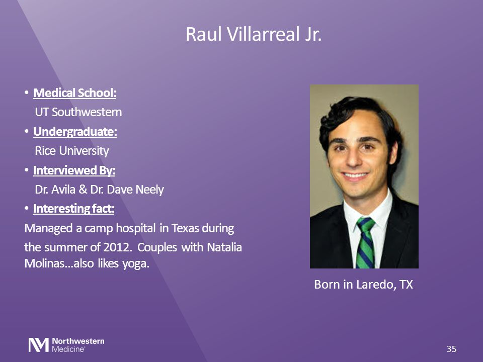 Raul Villarreal Jr. Medical School: UT Southwestern Undergraduate:
