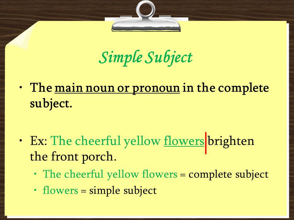 Simple Subject The main noun or pronoun in the complete subject.