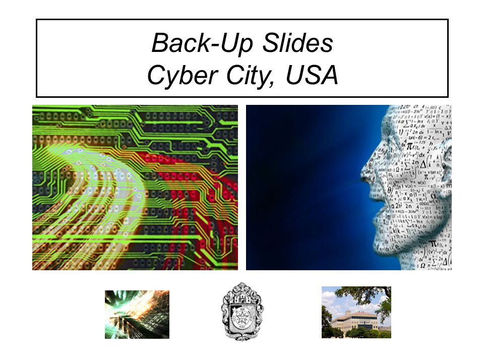 Back-Up Slides Cyber City, USA 23