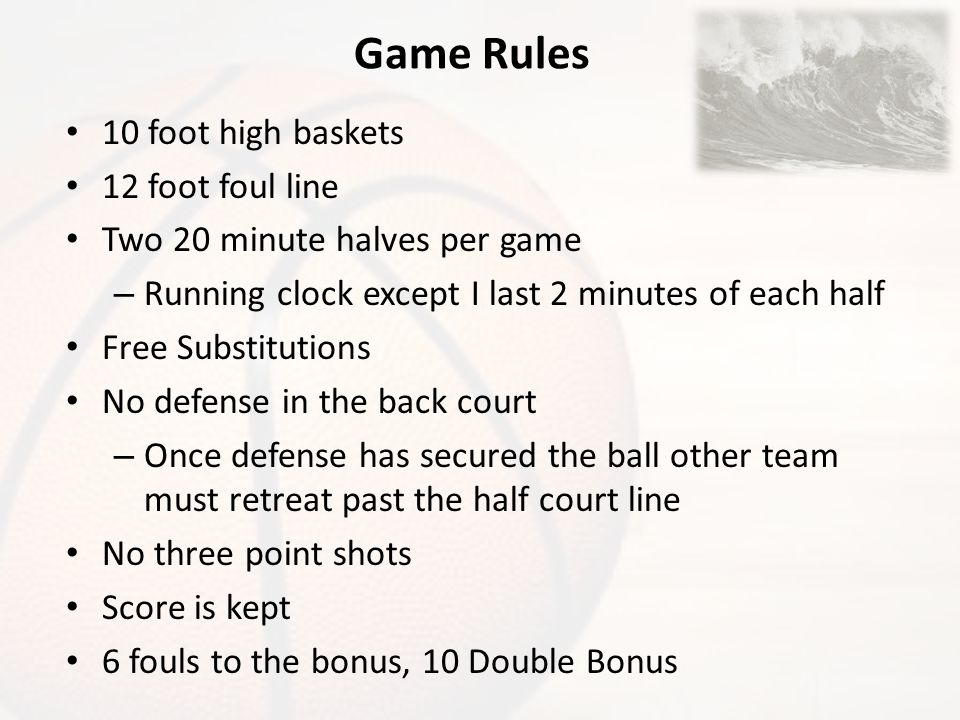 Game Rules 10 foot high baskets 12 foot foul line
