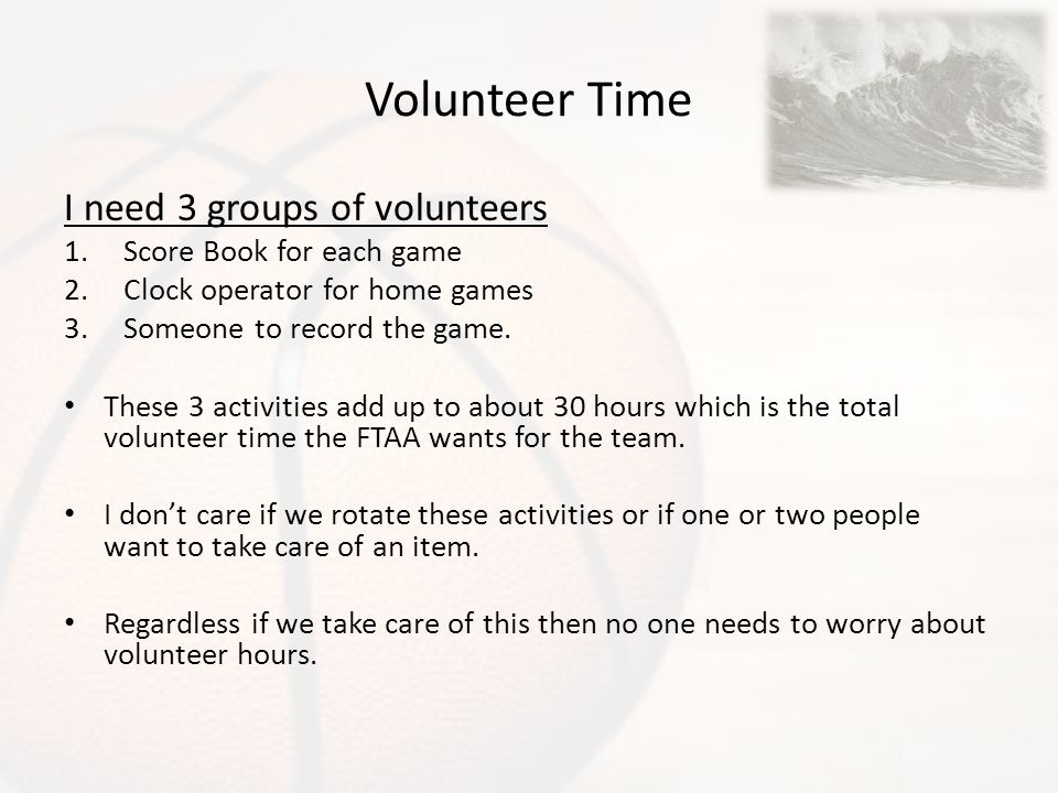 Volunteer Time I need 3 groups of volunteers Score Book for each game