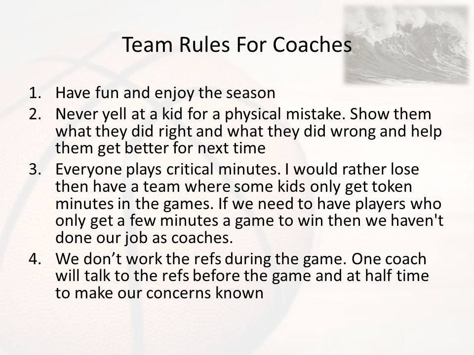 Team Rules For Coaches Have fun and enjoy the season