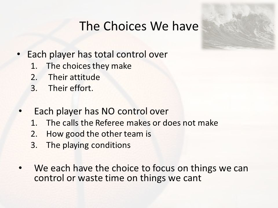 The Choices We have Each player has total control over