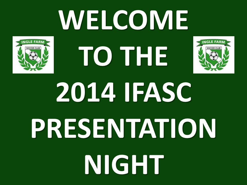 WELCOME TO THE 2014 IFASC PRESENTATION NIGHT