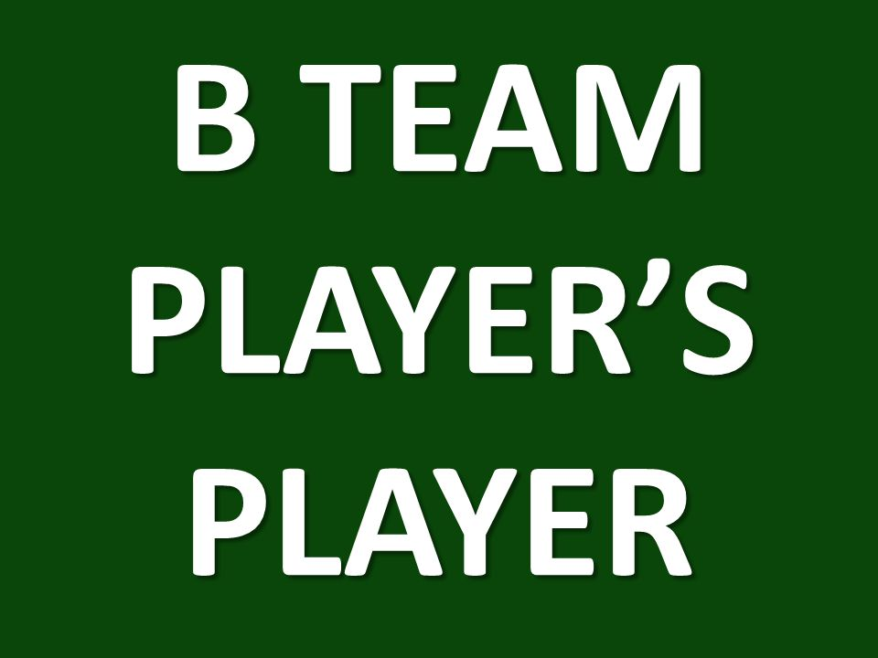 B TEAM PLAYER'S PLAYER