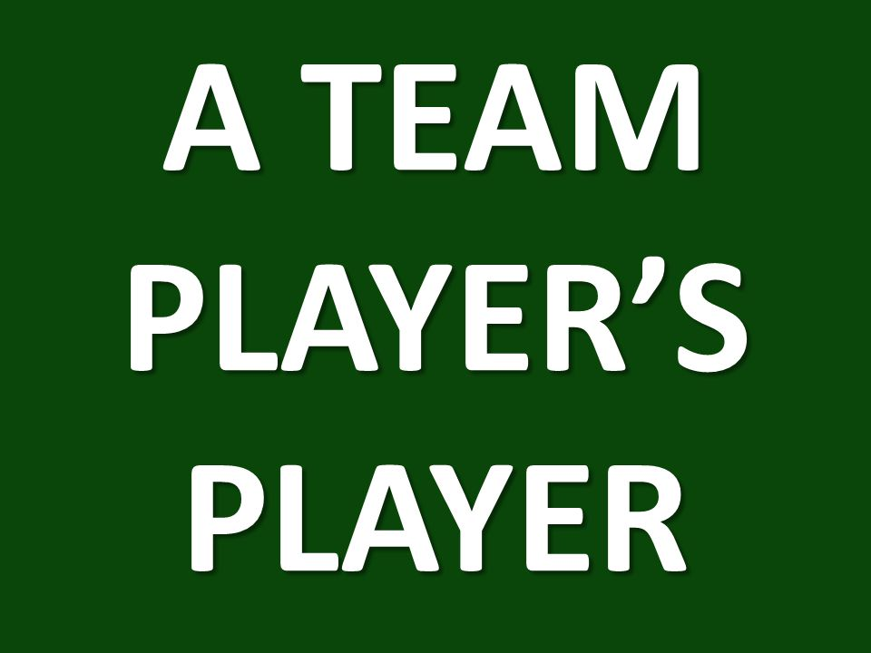 A TEAM PLAYER'S PLAYER