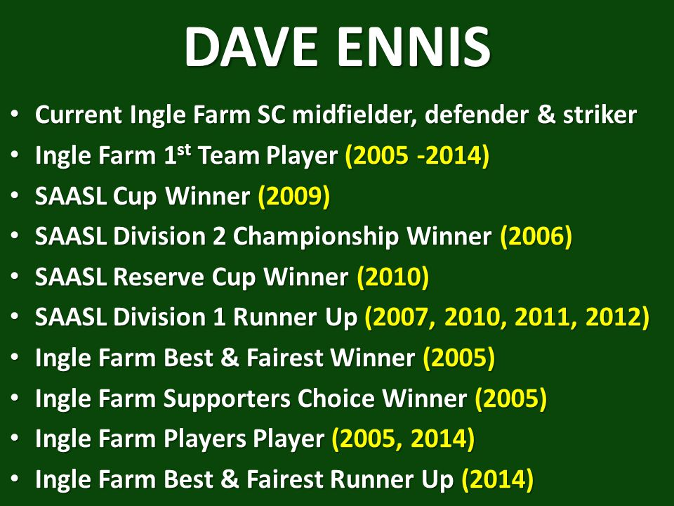 DAVE ENNIS Current Ingle Farm SC midfielder, defender & striker
