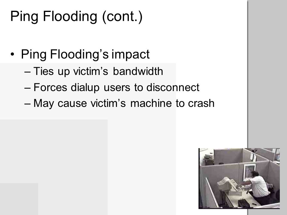 Ping Flooding (cont.) Ping Flooding's impact