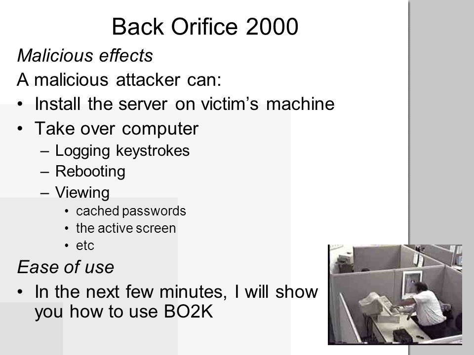 Back Orifice 2000 Malicious effects A malicious attacker can: