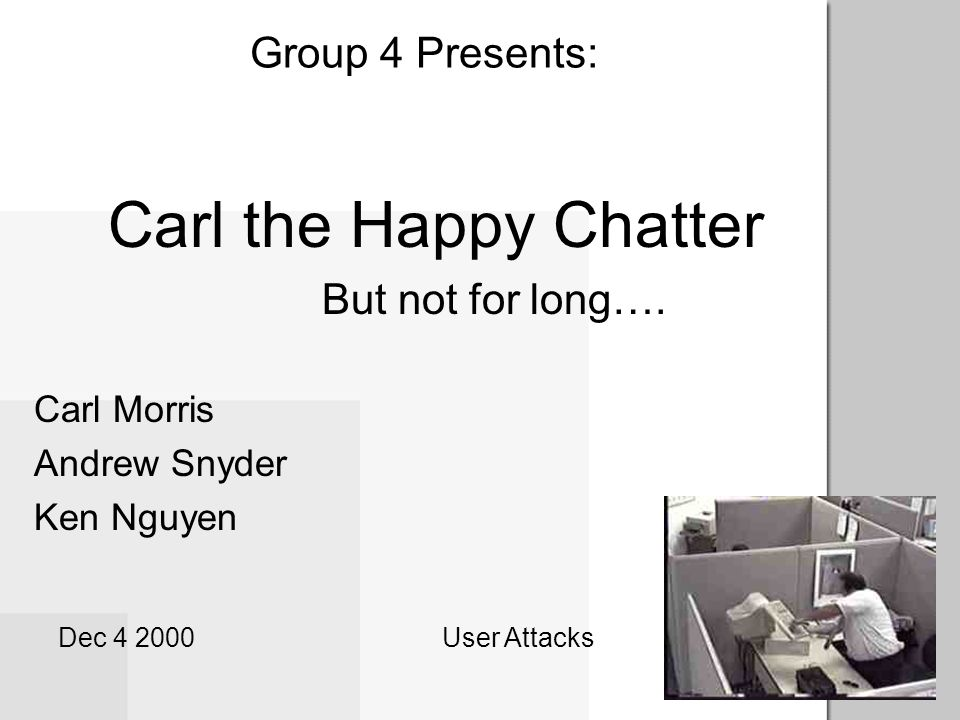 Carl the Happy Chatter Group 4 Presents: But not for long….