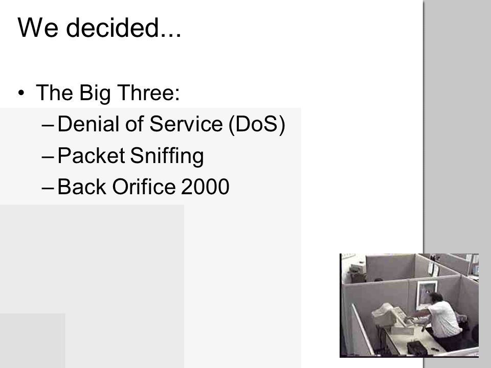 We decided... The Big Three: Denial of Service (DoS) Packet Sniffing