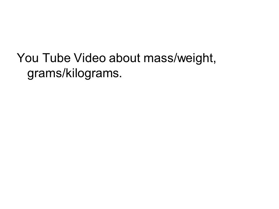 You Tube Video about mass/weight, grams/kilograms.