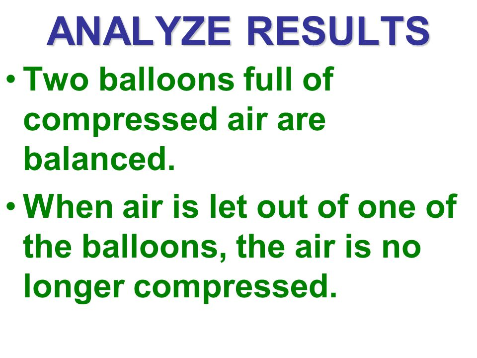 ANALYZE RESULTS Two balloons full of compressed air are balanced.
