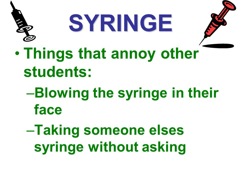 SYRINGE Things that annoy other students: