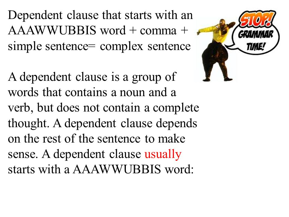 Dependent clause that starts with an AAAWWUBBIS word + comma + simple sentence= complex sentence