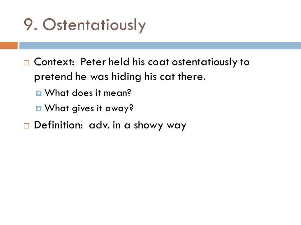 9. Ostentatiously Context: Peter held his coat ostentatiously to pretend he was hiding his cat there.