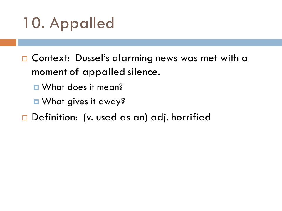 10. Appalled Context: Dussel's alarming news was met with a moment of appalled silence. What does it mean