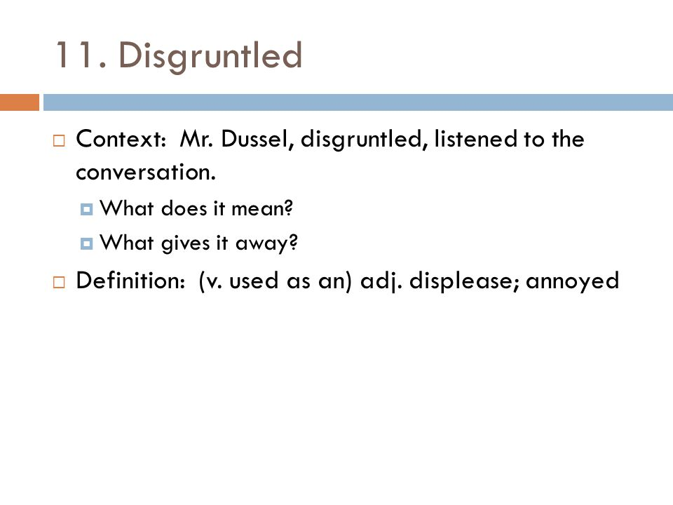 11. Disgruntled Context: Mr. Dussel, disgruntled, listened to the conversation. What does it mean