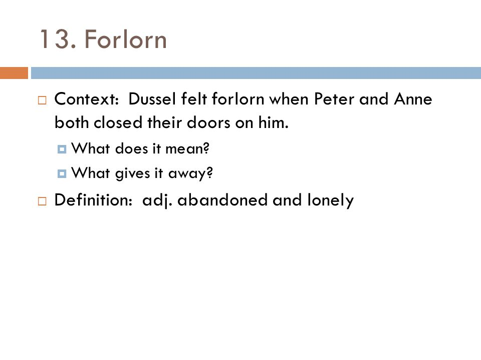 13. Forlorn Context: Dussel felt forlorn when Peter and Anne both closed their doors on him. What does it mean