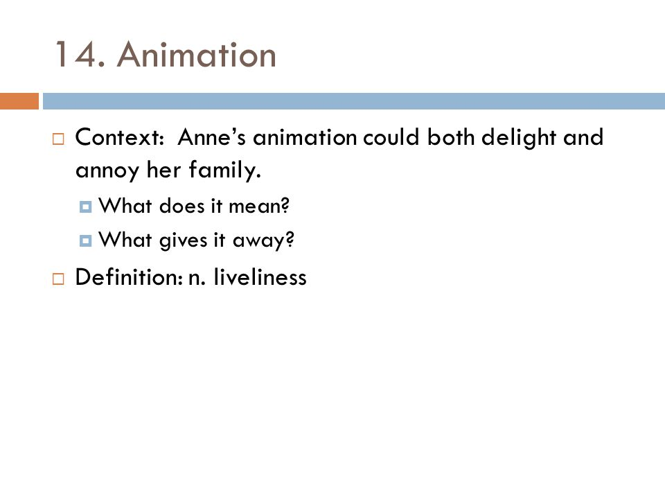 14. Animation Context: Anne's animation could both delight and annoy her family. What does it mean