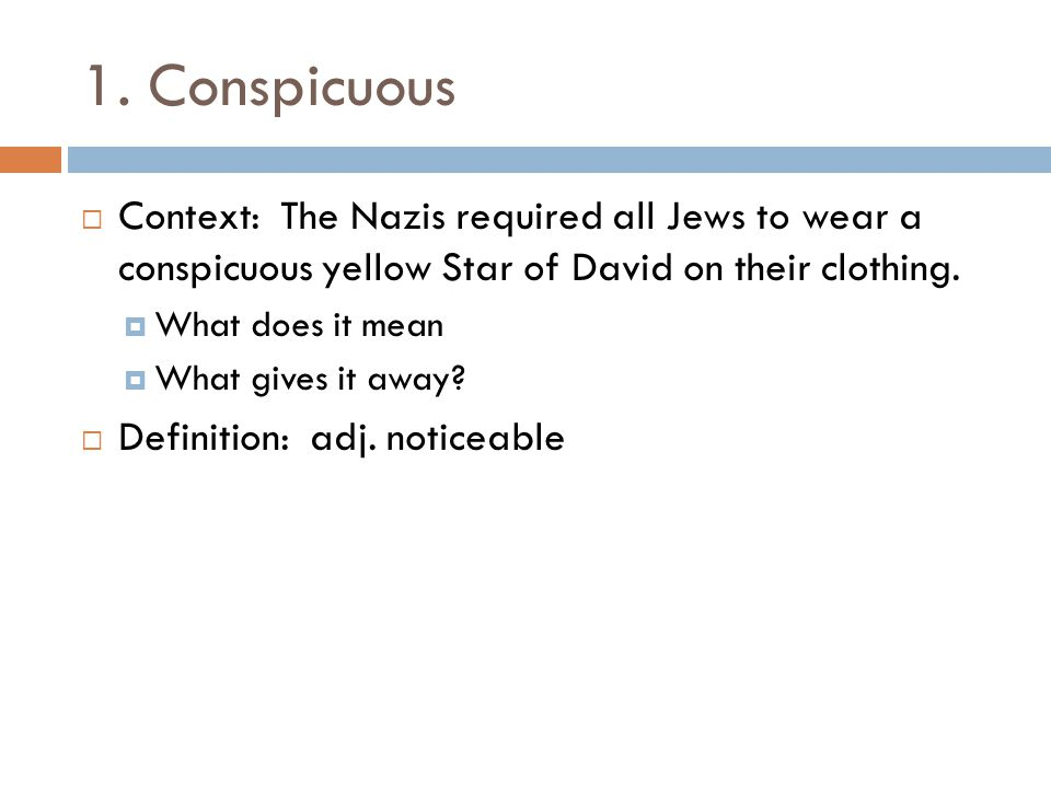 1. Conspicuous Context: The Nazis required all Jews to wear a conspicuous yellow Star of David on their clothing.
