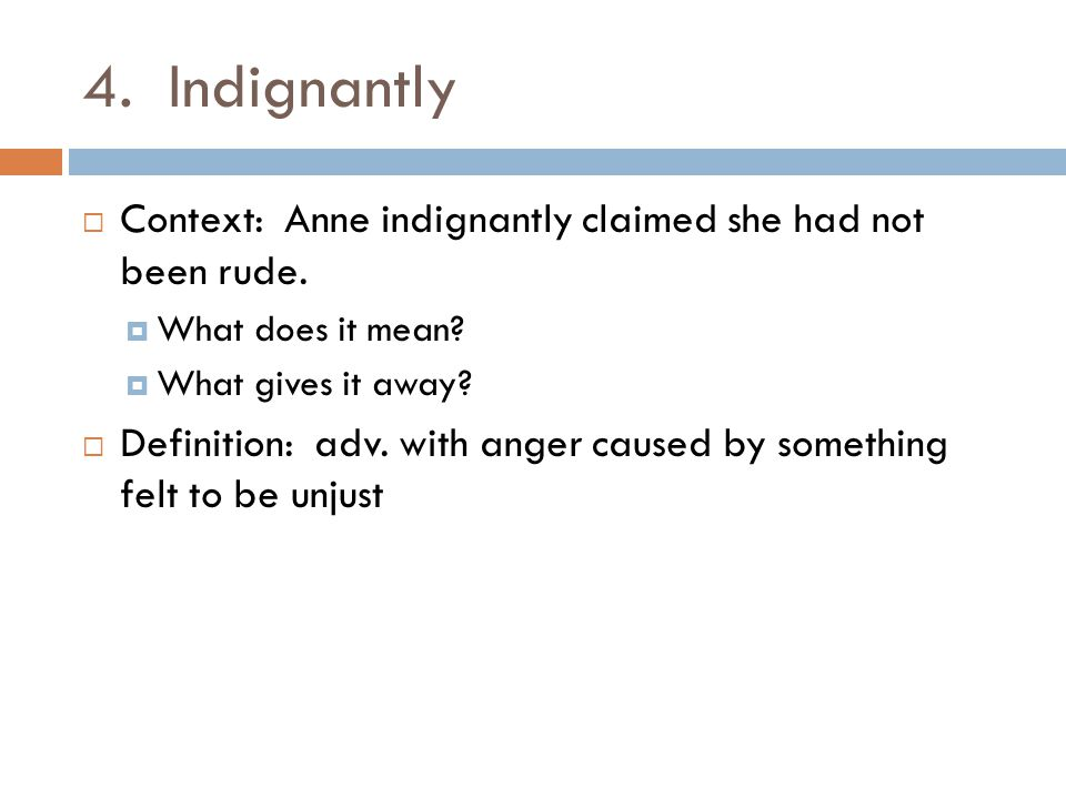 4. Indignantly Context: Anne indignantly claimed she had not been rude. What does it mean What gives it away