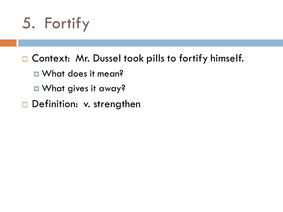 5. Fortify Context: Mr. Dussel took pills to fortify himself.