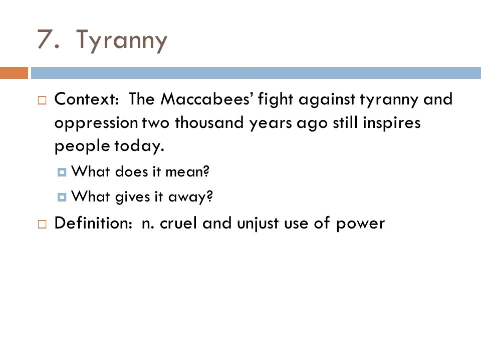 7. Tyranny Context: The Maccabees' fight against tyranny and oppression two thousand years ago still inspires people today.