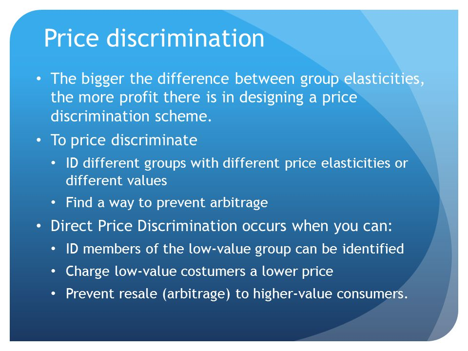 Price discrimination The bigger the difference between group elasticities, the more profit there is in designing a price discrimination scheme.