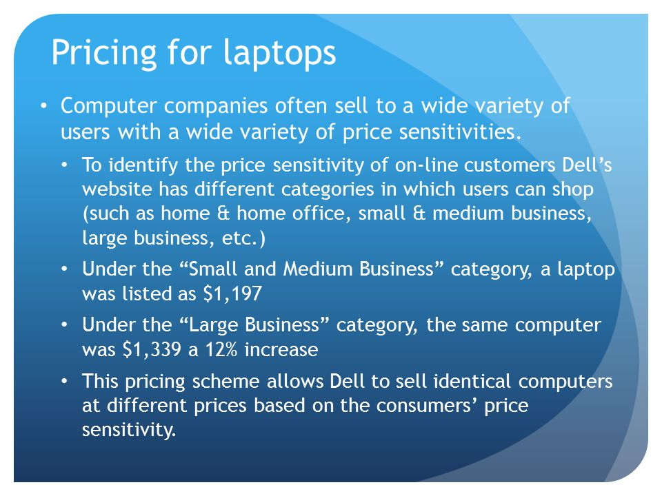 Pricing for laptops Computer companies often sell to a wide variety of users with a wide variety of price sensitivities.
