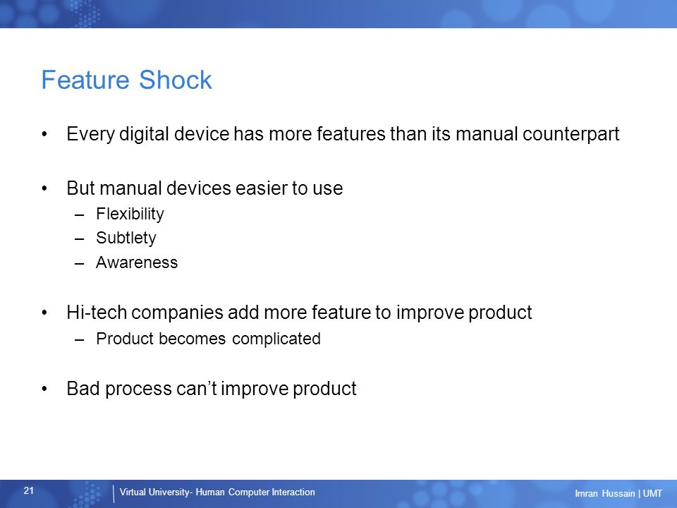 Feature Shock Every digital device has more features than its manual counterpart. But manual devices easier to use.