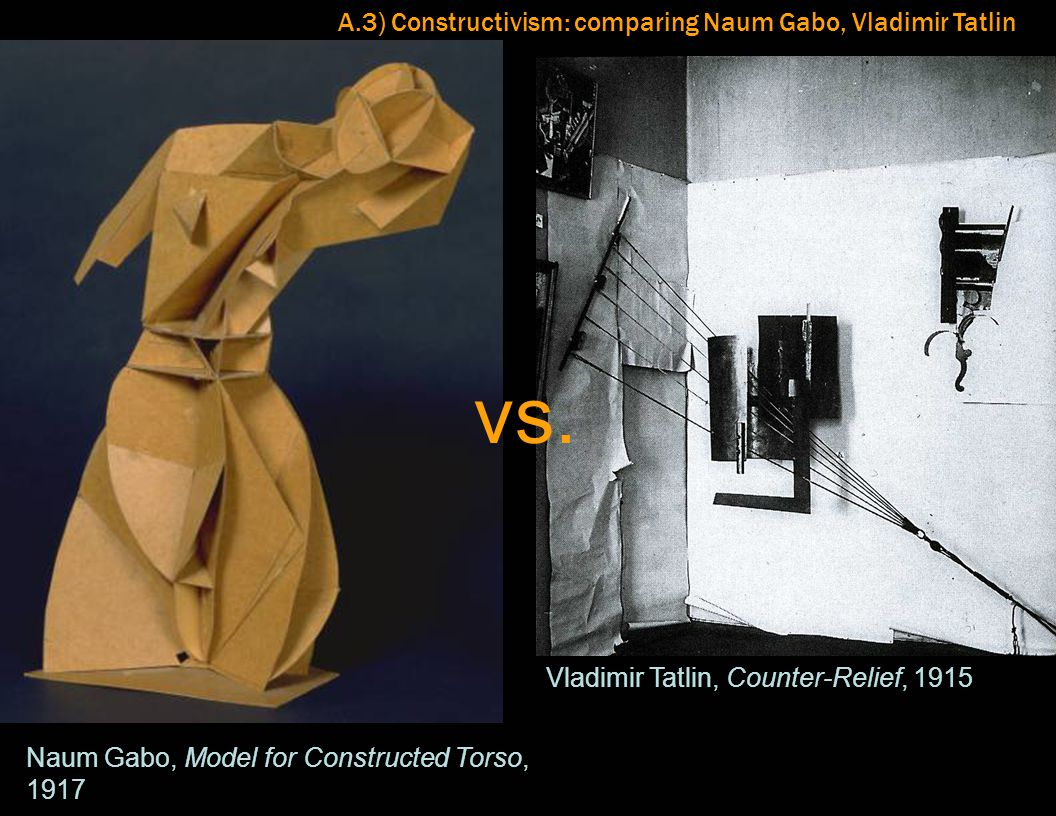 vs. A.3) Constructivism: comparing Naum Gabo, Vladimir Tatlin