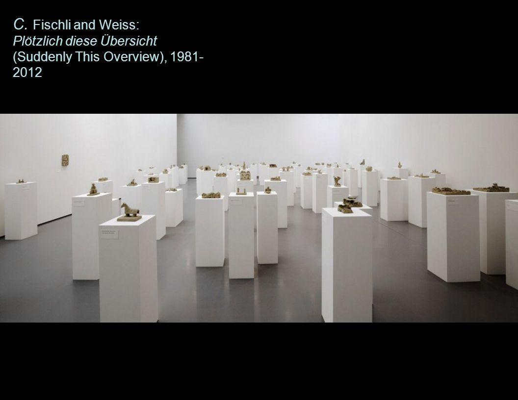 C. Fischli and Weiss: Plötzlich diese Übersicht