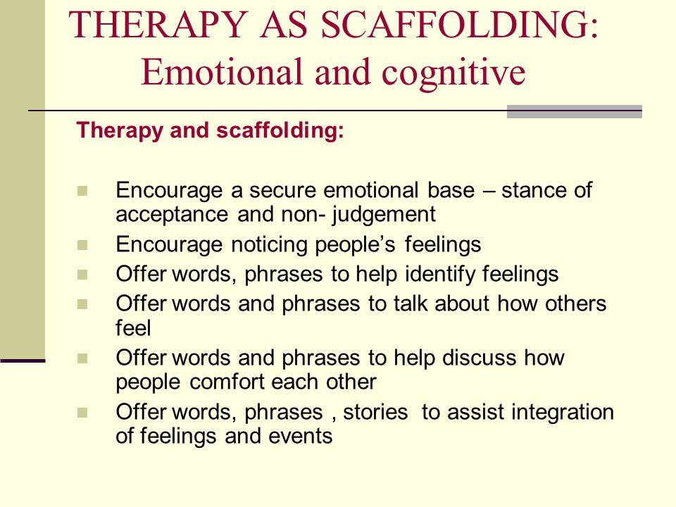 THERAPY AS SCAFFOLDING: Emotional and cognitive