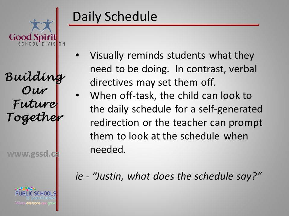 Daily Schedule Visually reminds students what they need to be doing. In contrast, verbal directives may set them off.