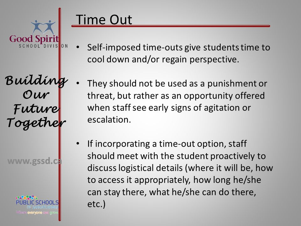 Time Out Self-imposed time-outs give students time to cool down and/or regain perspective.
