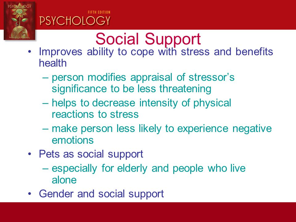 Social Support Improves ability to cope with stress and benefits health. person modifies appraisal of stressor's significance to be less threatening.