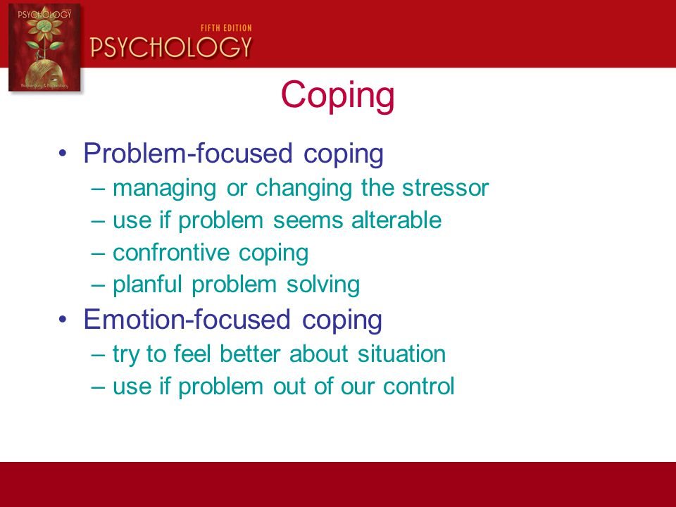 Coping Problem-focused coping Emotion-focused coping