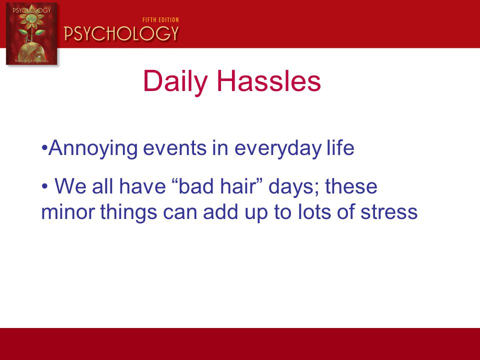 Daily Hassles Annoying events in everyday life