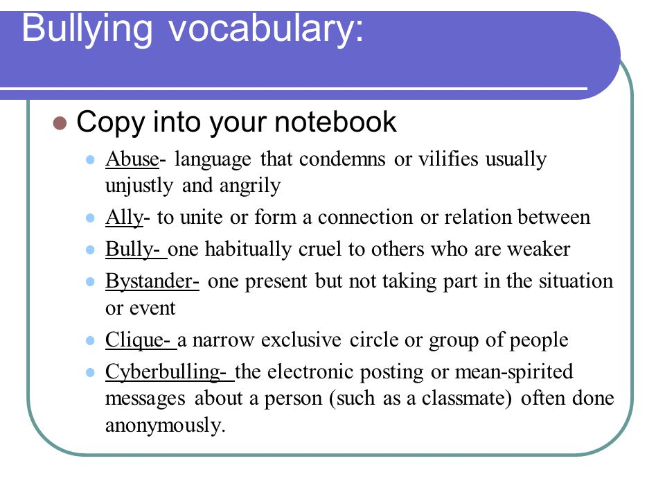 Bullying vocabulary: Copy into your notebook