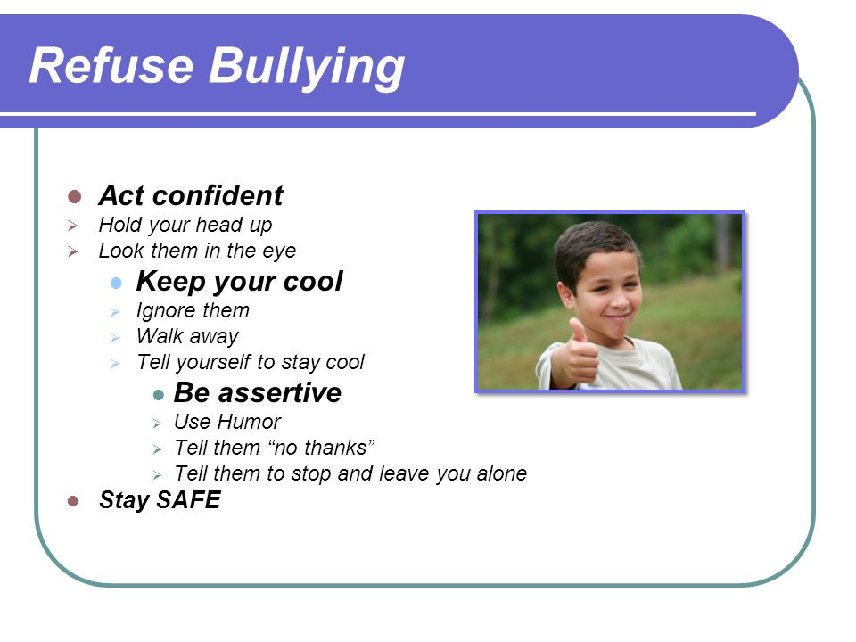 Refuse Bullying Act confident Keep your cool Be assertive Stay SAFE