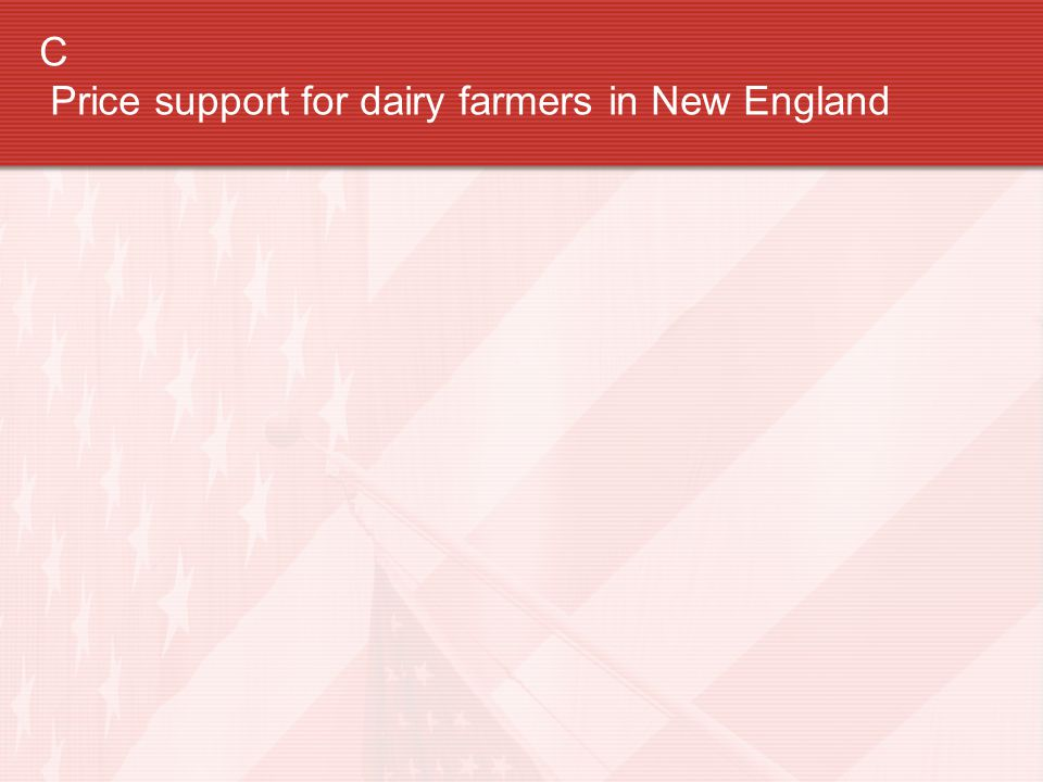 C Price support for dairy farmers in New England