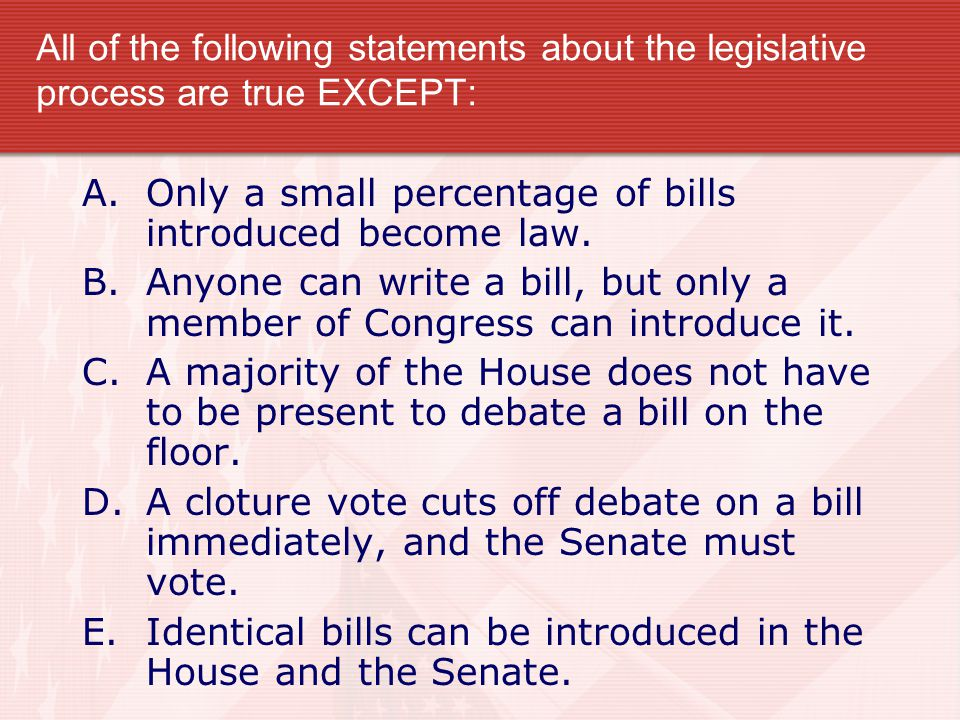 All of the following statements about the legislative process are true EXCEPT: