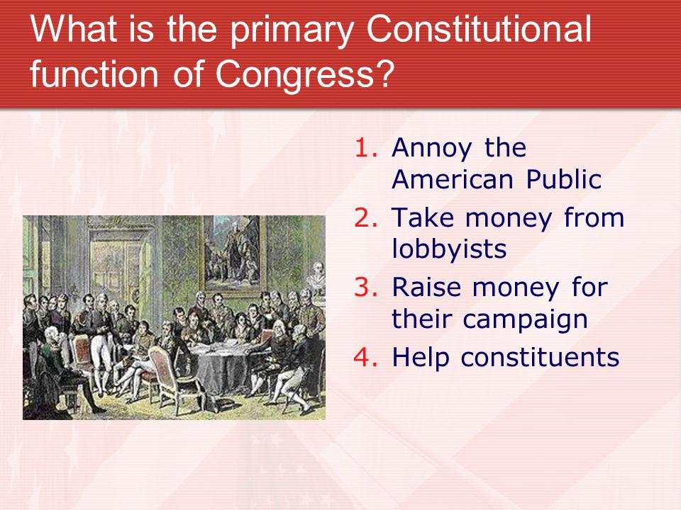 What is the primary Constitutional function of Congress