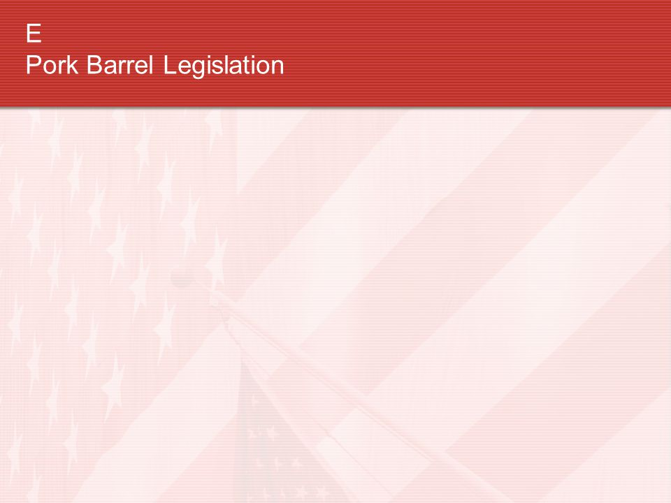 E Pork Barrel Legislation