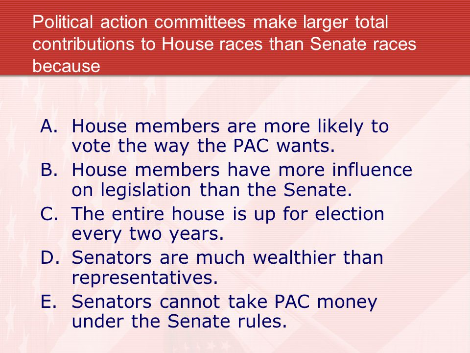 Political action committees make larger total contributions to House races than Senate races because