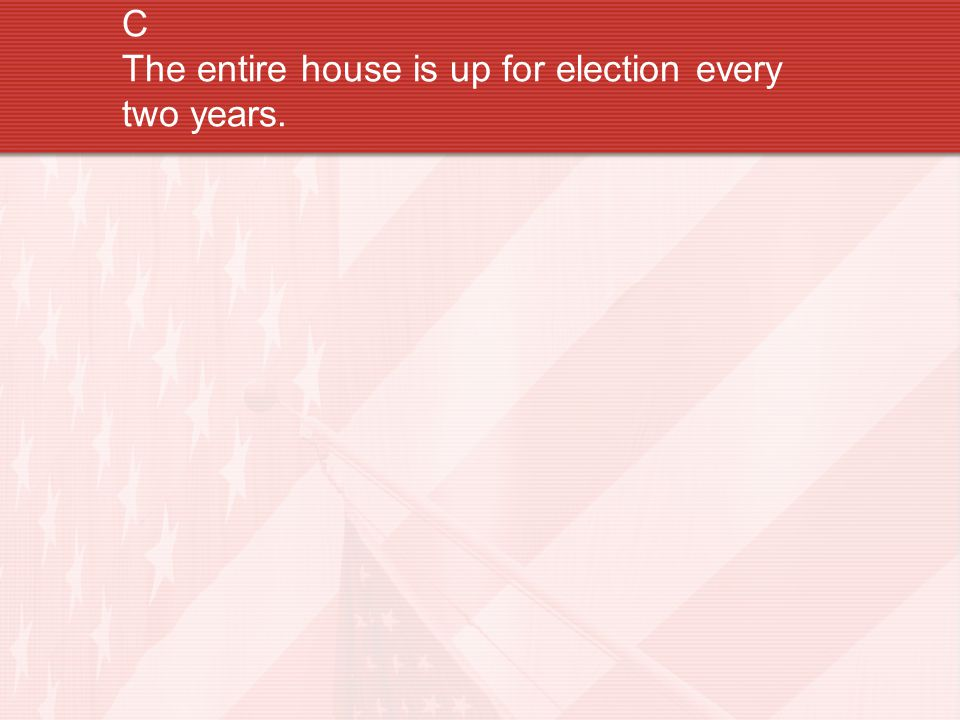 C The entire house is up for election every two years.